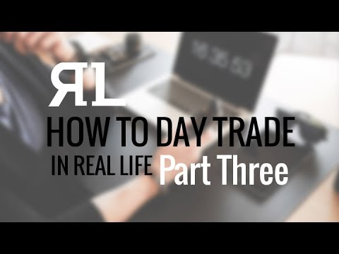 How to Day Trade in Real Life: Part 3