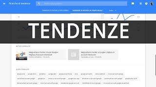 Google Trends: sfruttare le tendenze per produrre contenuti