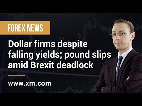 Forex News: 28/03/2019 - Dollar firms despite falling yields; pound slips amid Brexit deadlock