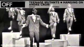 Teenage Mutants & Andre Crom - Hanging On - OFF043