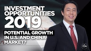 Investment Opportunities 2019 - Is There Potential Growth in US and China Stock Markets?