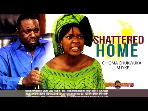 Nigerian Nollywood Movies - Shattered Home 1