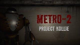 Metro-2: Project Kollie