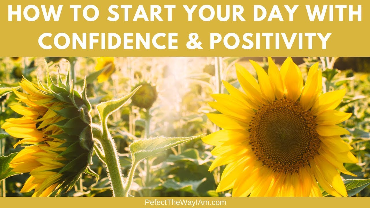 How to Start Your Morning With Confidence & Positivity