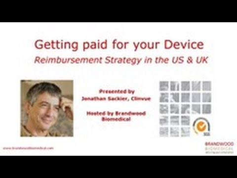 Webinar (July 2016): Getting Paid for your device   reimbursement strategy in US & UK