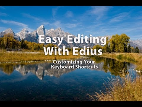 Easy Editing with Edius 6.0 - Lesson 4:  Customizing Your Keyboard Shortcuts