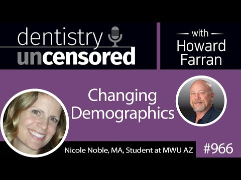 966 Changing Demographics with Nicole Noble, MA, Student at MWU AZ : Dentistry Uncensored