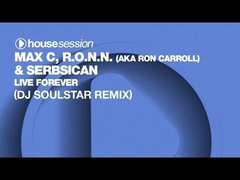 Max C, R.O.N.N. (aka Ron Carroll) & Serbsican - Live Forever (DJ Soulstar Remix)