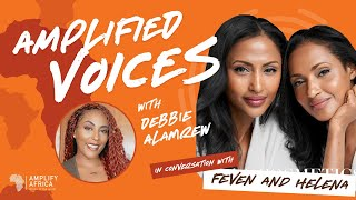 AMPLIFIED VOICES EP3 with Feven & Helena Yohannes
