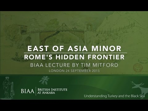 East of Asia Minor. Rome's Hidden Frontier, BIAA Lecture by Tim Mitford | London, September 24, 2015