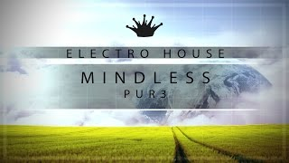 [Electro House] : Pur3 - Mindless [Free to use]