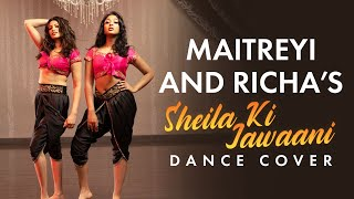 Sheila Ki Jawani Dance Cover | Maitreyi Ramakrishnan, Richa Moorjani