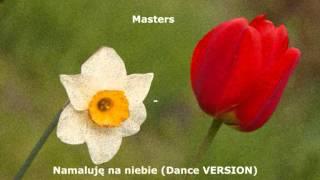 Masters - Namaluję na niebie (Dance Version)