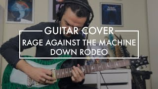 Rage Against The Machine - Down Rodeo (Guitar Cover)