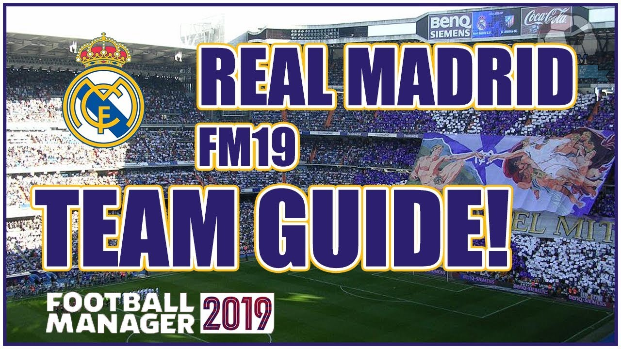 FM19 Real Madrid Team & Tactics Guide - Football Manager 2019