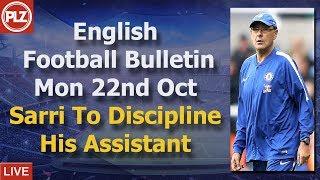English Football News - Sarri To Discipline Assistant Internally - 22nd October 2018
