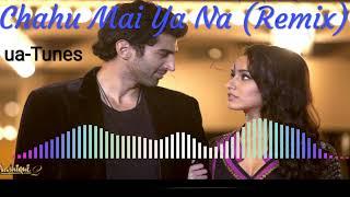 Chahu Mai Ya Na Remix || Aashiqui 2 || Dj Remix || ua-Tunes