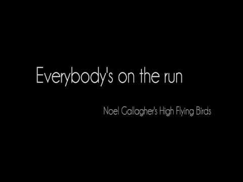 Everybody's on the run - Noel Gallagher's high flying birds (Lyrics) [HD]