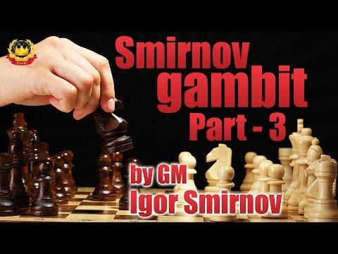 Smirnov gambit Part - 3 by GM Igor Smirnov