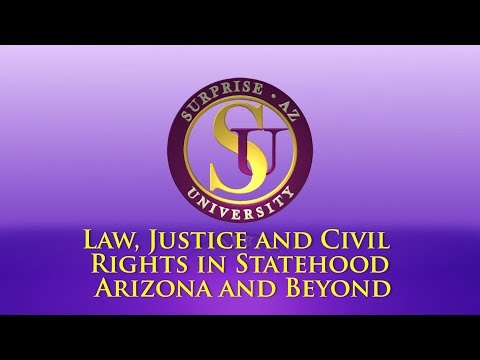Surprise University - Law, Justice and Civil Rights in Statehood Arizona and Beyond video thumbnail