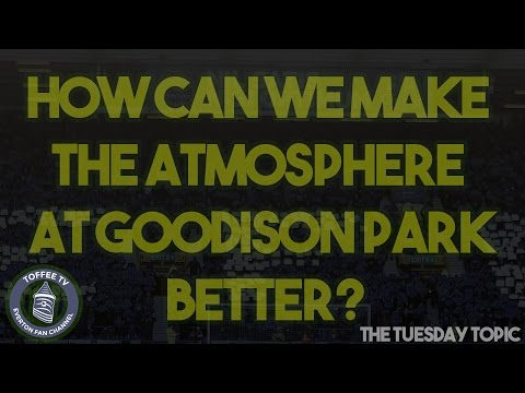 How Can We Make The Atmosphere At Goodison Park Better? | The Tuesday Topic