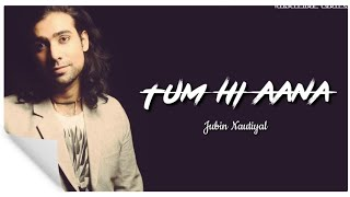 ( LYRICS ) TUM HI AANA - JUBIN NAUTIYAL.mp3