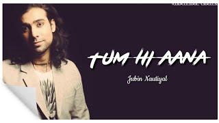 lyrics-tum-hi-aana-jubin-nautiyal