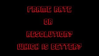 Frame Rate, or Resolution? Which is Better?