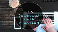 Top 5 Questions to ask Your Life Insurance Agent