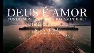 Fundo Musical Para Orar -  Deus é  Amor (Meu paizinho caminheiro) nova versão by Cicero Euclides