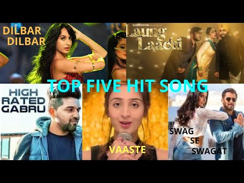 Top five hit song | dilbar,laung laachi,high rated,vaaste, swag se swagat