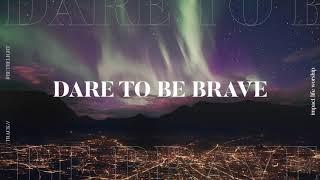 Dare to Be Brave (Lyric Video) - Impact Life Worship
