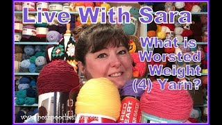 Live With Sara - Worsted Weight Yarn and What's New