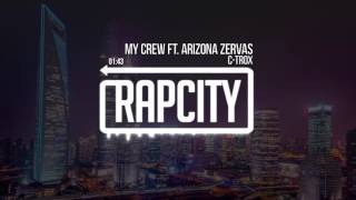 C-Trox - My Crew Ft. Arizona Zervas (Prod. Curtiss King)
