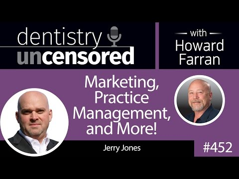 452 Marketing, Practice Management, and More! with Jerry Jones : Dentistry Uncensored