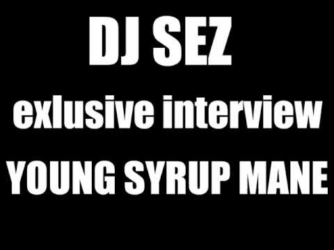 DJ SEZ - EXCLUSIVE INTERVIEW WITH YOUNG SYRUP MANE BEATZ ( PART 1 )
