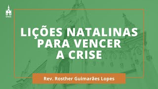 Lições Natalinas para Vencer a Crise - Rev. Rosther Guimarães Lopes - Culto de Natal - 24/12/2020