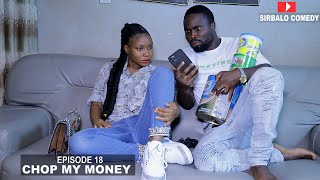 CHOP MY MONEY - SIRBALO AND BAE ( EPISODE 18 )