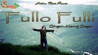 Fullo Fulli ## Popular Hit Jaunsari Himachali Song ## गीतकार मनोज सागर