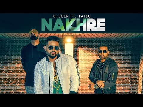 nakhre:-g-deep-ft.-taizu-(full-song)-arpit-g-|-latest-punjabi-songs-2018