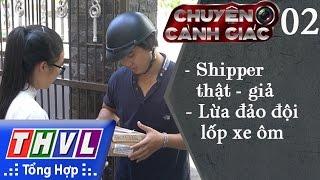 THVL   Chuyện cảnh giác - Kỳ 02: Shipper thật - giả, lừa đảo đội lốp xe ôm
