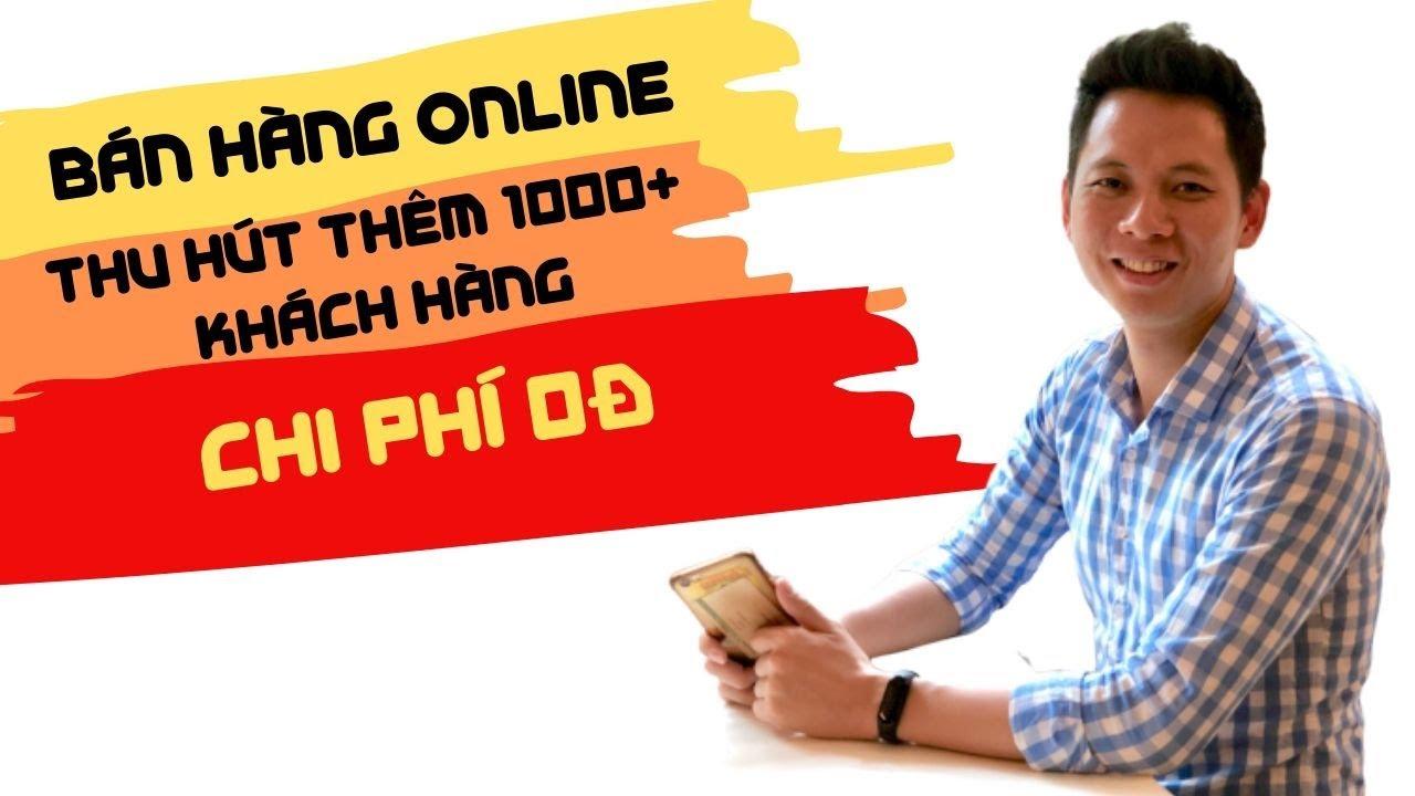 Bán hàng online cách thu hút 1000+ khách hàng với chi phí 0 đồng