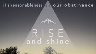 7/5/20 Rise and Shine: His Reasonableness in Our Obstinance (Live Stream)