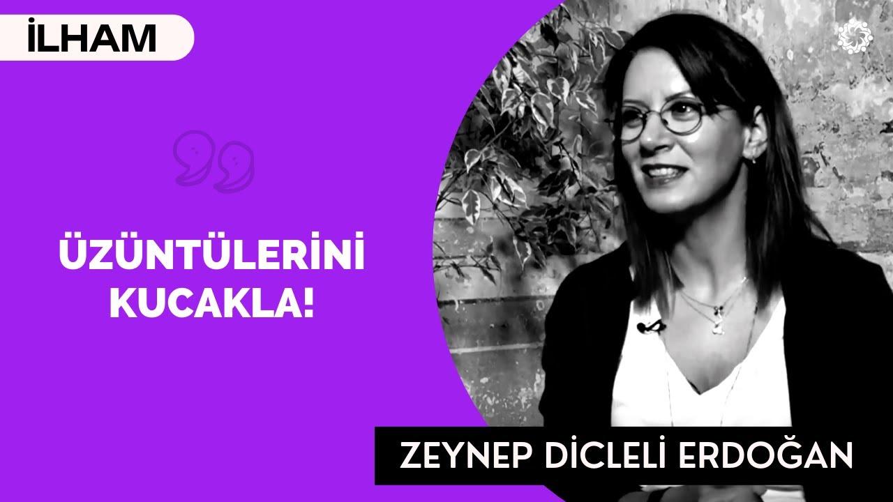 Zeynep Dicleli Erdoğan: Üzüntülerini Kucakla