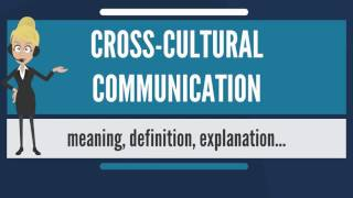 What is CROSS-CULTURAL COMMUNICATION? Wнat does CROSS-CULTURAL COMMUNICATION mean?