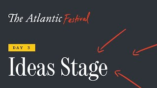 The Atlantic Festival Ideas Stage - Day 3 (feat. Hillary Rodham Clinton and Bill Gates)