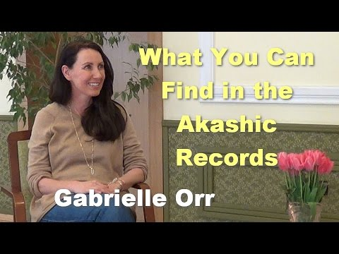 What You Can Find in the Akashic Records  - Gabrielle Orr