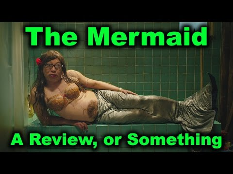 The Mermaid (2016) - A Review, or Something