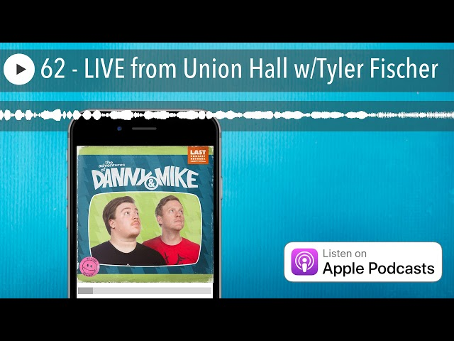 62 - LIVE from Union Hall w/Tyler Fischer