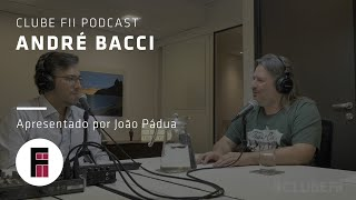 André Bacci - Clube FII Podcast